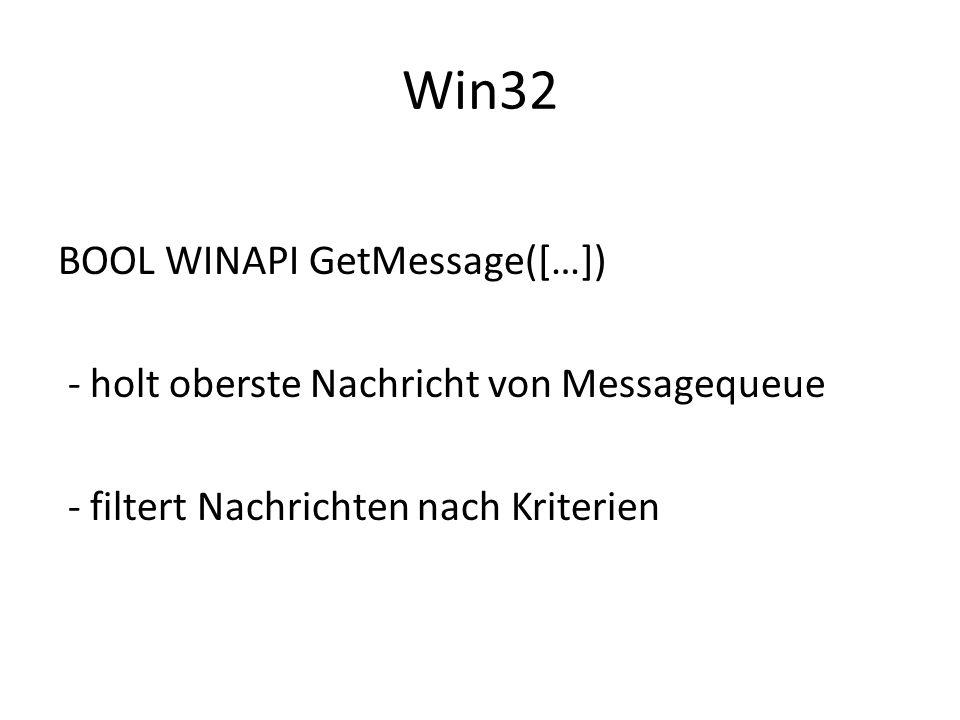 Win32 BOOL WINAPI GetMessage([…]) - holt oberste Nachricht von Messagequeue - filtert Nachrichten nach Kriterien